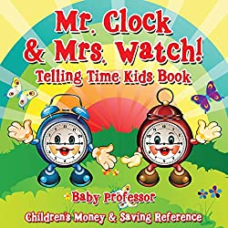 Mr. Clock & Mrs. Watch! - Telling Time Kids Book : Children's Money & Saving Reference