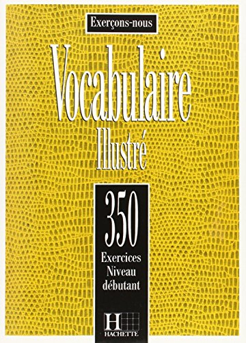 VOCABULAIRE ILLUSTRE. 350 exercices, Niveau débutant par FILPA-EKVALL-PROUIL