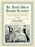 Mrs. Beeton's Book of Household Management: The 1861 Classic with Advice on Cooking, Cleaning, Childrearing, Entertaining, and More