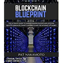 BLOCKCHAIN: Blockchain Blueprint. The revolution guide to the future of internet and of money (bitcoin, smart contracts, ethereum) (Cryptocurrency technologies) (English Edition)