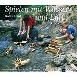 Spielen mit Wasser und Luft (Werkbücher für Kinder, Eltern und Erzieher)