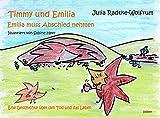 Timmy und Emilia - Emilia muss Abschied nehmen - Eine Geschichte über den Tod und das Leben