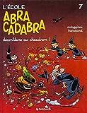 L'Ecole Abracadabra, tome 7 - Déconfiture au chaudron !