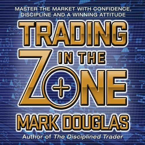 Trading in the Zone: Master the Market with Confidence, Discipline and a Winning Attitude (Your Coach in a Box) by Mark Douglas (2012-08-21)