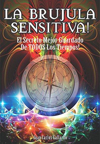 LA BRÚJULA SENSITIVA: El Secreto Mejor Guardado De Todos Los Tiempos por Maestro Fenix