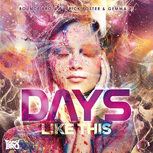 Bounce Bro & Patrick Foster & Gemma B.-Days Like This