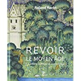 Revoir le Moyen Age : La pensée gothique et son héritage