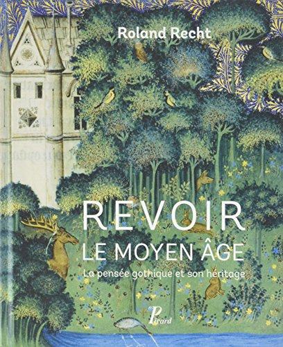 Revoir le Moyen Age : La pense gothique et son hritage