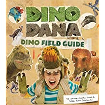 Dino Dana: Dino Field Guide (Dinosaurs for Kids, Science Book for Kids, Fossils, Prehistoric)