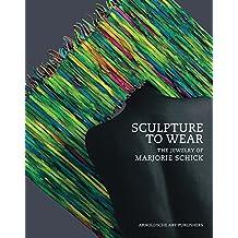 Sculpture to Wear: The Jewelry of Marjorie Schick