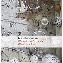 Welten in der Schachtel/Worlds in a Box: Mary Bauermeister und die experimentelle Kunst der 1960er Jahre/Mary Bauermeister and the Experimental Art of the Sixties