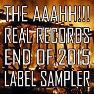 The Aaahh!!! Real Records End of 2015 Label Sampler [Explicit]