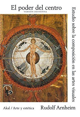 El poder del centro: Estudio sobre la composición en las artes visuales (Arte y estética) por Rudolf Arnheim