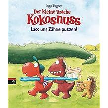 Der kleine Drache Kokosnuss - Lass uns Zähne putzen! (Bilderbücher 6)