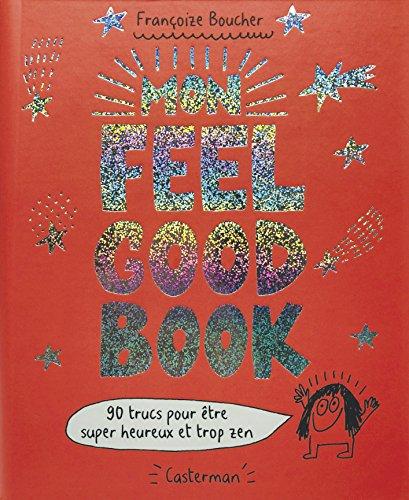 Mon feel good book : 90 trucs pour être super heureux et trop zen