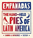 Empanadas: The Hand-Held Pies of Latin America by Gutierrez, Sandra (2015) Hardcover