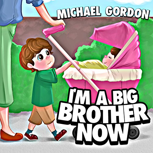 I'm A Big Brother Now: (children's Books About A Little Boy Who Loves His Baby Sister, Picture Books, Preschool Books, Ages 3-5, Baby Books, Kids Books, ... (family Life  Book 1) por Michael Gordon epub
