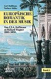 Europäische Romantik in der Musik, Bd.2, Von E. T. A. Hoffmann bis Richard Wagner 1820-1850 (Metzler Musik)