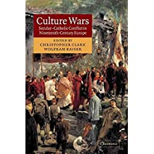 [(Culture Wars : Secular-Catholic Conflict in Nineteenth-century Europe)] [Edited by Christopher Clark ] published on (April, 2009)