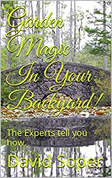 Garden Magic In Your Backyard!: The Experts tell you how. (English Edition)