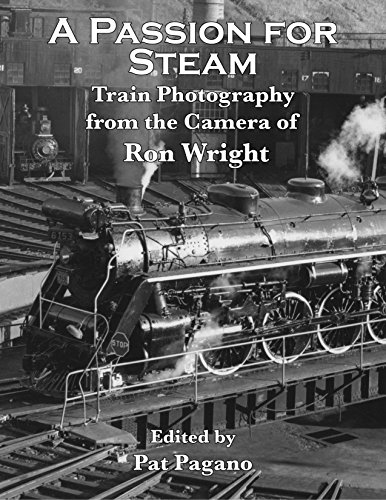 A Passion For Steam: Train Photography From the Camera of Ron Wright (English Edition)