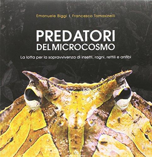 Predatori del microcosmo. La lotta per la sopravvivenza di insetti, ragni, rettili e anfibi. Ediz. illustrata por Emanuele Biggi