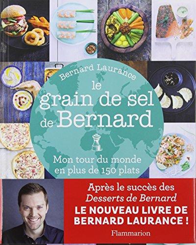 Le grain de sel de Bernard : Mon tour du monde en plus de 150 plats par Bernard Laurance
