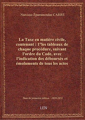 La Taxe en matière civile, contenant : 1°les tableaux de chaque procédure, suivant l'ordre du Code,