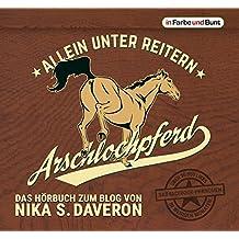 Arschlochpferd - Allein unter Reitern: Das Facebook-Phänomen - Nika weiß, warum da Stroh rumliegt - Die Pferdeflüsterin für (Arschloch-)Einhörner - ... - über 30.000 Likes in wenigen Monaten