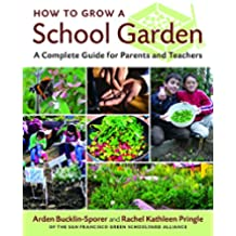 How to Grow a School Garden: A Complete Guide for Parents and Teachers (English Edition)