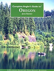 Complete Anglers Guide to Oregon by John Shewey (2007-03-19)