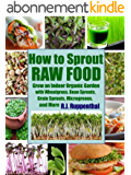How to Sprout Raw Food: Grow an Indoor Organic Garden with Wheatgrass, Bean Sprouts, Grain Sprouts, Microgreens, and More (English Edition)