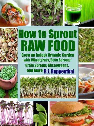 How to Sprout Raw Food: Grow an Indoor Organic Garden with Wheatgrass, Bean Sprouts, Grain Sprouts, Microgreens, and More (English Edition) -