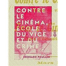 Contre le cinéma, école du vice et du crime: Pour le cinéma, école d'éducation, moralisation et vulgarisation