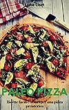 Paleo Pizza: Ricette dietetiche facili e veloci per una pizza preistorica: (Cucinare e dimagrire con la dieta paleo e la pizza)