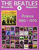 The Beatles Records Magazine - No. 6 - France (1962-1970): Full Color Discography