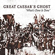 What's Done Is Done: The Very Best Of Great Caesar's Ghost