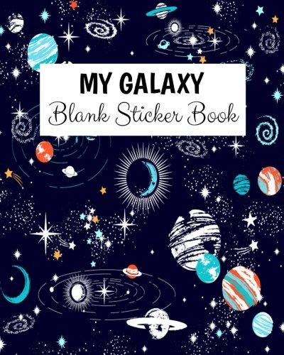 My Galaxy Blank Sticker Book: Blank Sticker Book For Kids, Sticker Book Collecting Album: Volume 12 por Alia Leone