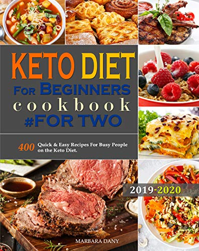 Keto Diet For Beginners #for two cookbook: 400 Quick & Easy Recipes For Busy People on the Keto Diet. (Keto Diet #for two cookbook Book 1) (English Edition)