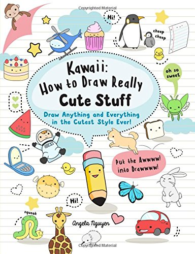 Kawaii: How to Draw Really Cute Stuff: Draw Anything and Everything in the Cutest Style Ever! por Angela Nguyen