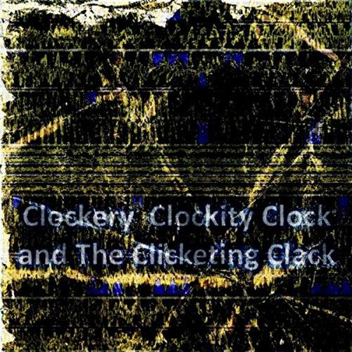 Clockery Clockity Clock and The Clicketing Clack (fqev)