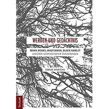 Werden und Gedächtnis: Mann Moses, Wolfsmann, Black Hamlet - Lektüren gespenstischer Erinnerungen