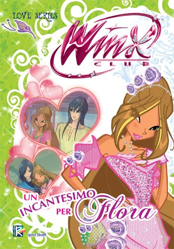 Un incantesimo per Flora (Winx Club) (Love Series)