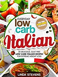 Low Carb Italian Cookbook: 30 Delicious, Guilt Free Low Carb Italian Recipes For Extreme Weight Loss (English Edition)