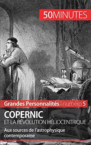 Téléchargement Copernic et la révolution héliocentrique: Aux sources de l'astrophysique contemporaine (Grandes Personnalités t. 5) pdf