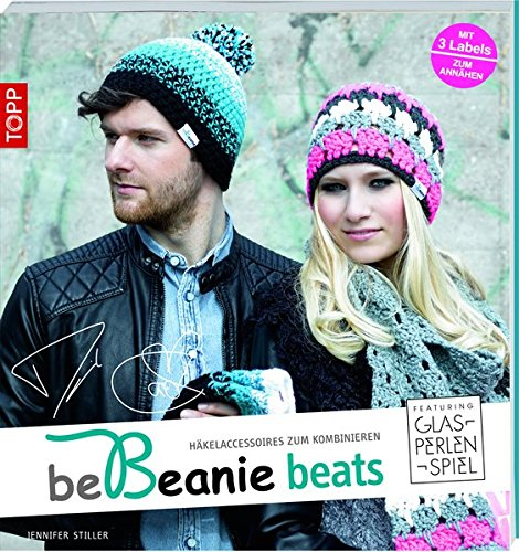be Beanie beats. Featuring Glasperlenspiel: Häkelaccessoires zum Kombinieren -