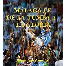 Málaga CF: de la tumba a la gloria (Corazón futbolero nº 1)