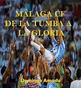 Málaga CF: de la tumba a la gloria (Corazón futbolero nº 1) de [Amado, Domingo]