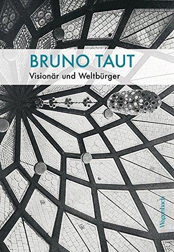 Bruno Taut - Visionär und Weltbürger (Allgemeines Programm - Sachbuch)