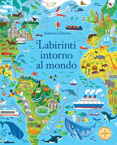 Labirinti intorno al mondo. Ediz. illustrata